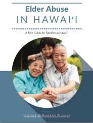 Click here to download a copy of our free Elder Abuse in Hawaii Guide